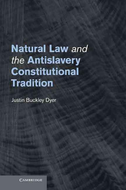 Natural Law and the Antislavery Constitutional Tradition (Hardcover)