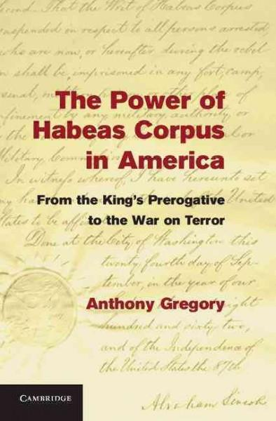 The Power of Habeas Corpus in America: From the King's Prerogative to the War on Terror (Hardcover)