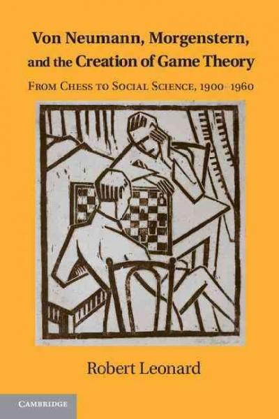 Von Neumann, Morgenstern, and the Creation of Game Theory: From Chess to Social Science, 1900-1960 (Paperback)