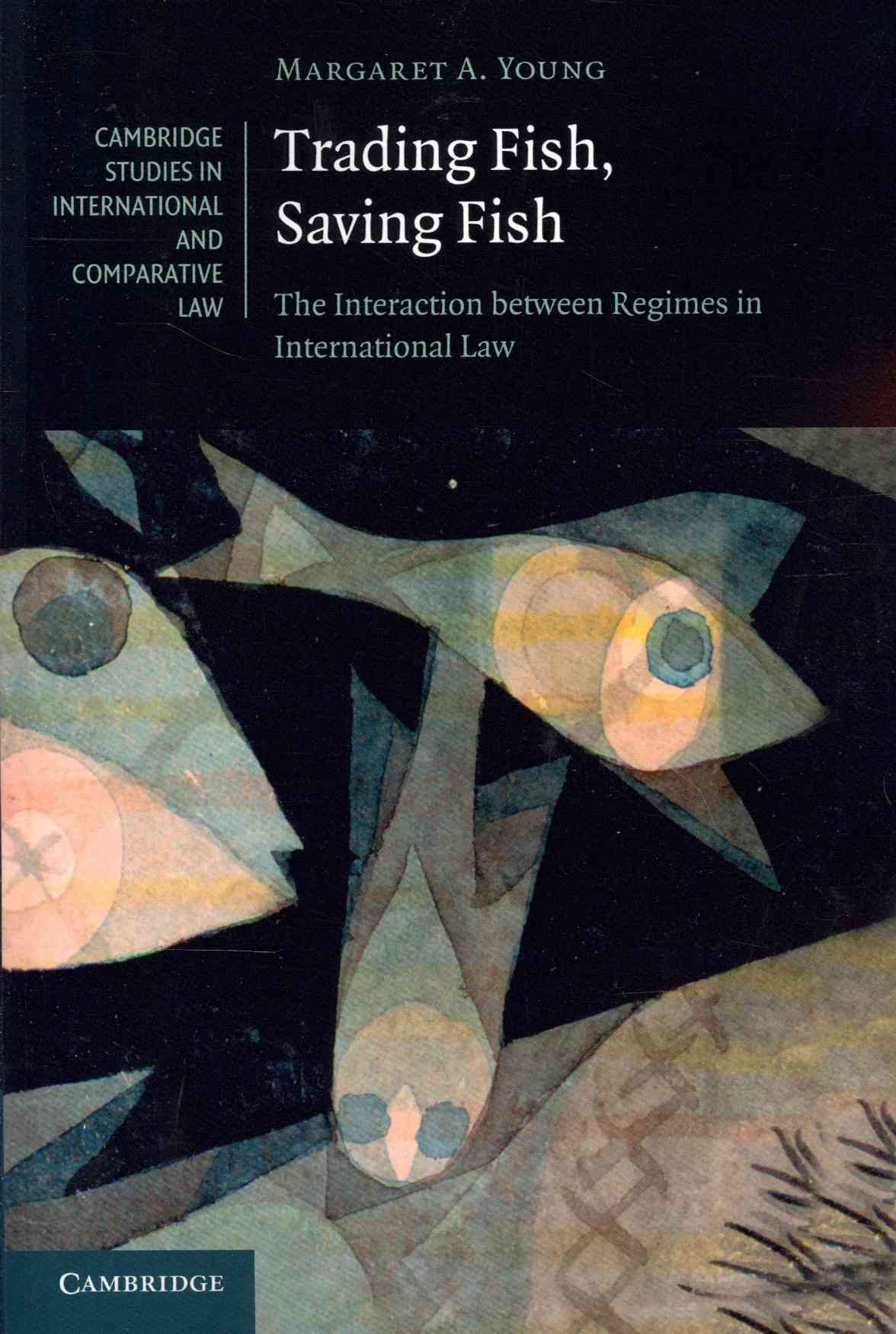 Trading Fish, Saving Fish: The Interaction Between Regimes in International Law (Paperback)