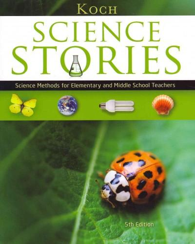Science Stories: Science Methods for Elementary and Middle School Teachers (Paperback)