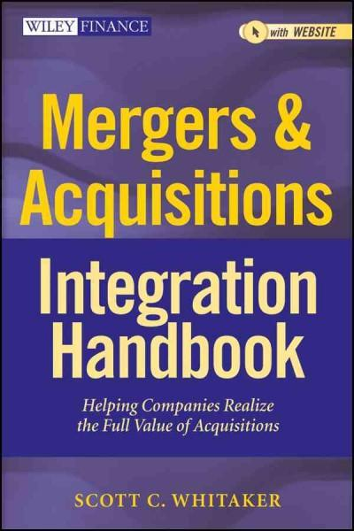 Mergers & Acquisitions Integration Handbook: Helping Companies Realize the Full Value of Acquisitions, with Website (Hardcover)