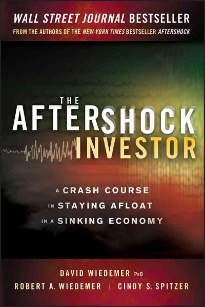 The Aftershock Investor: A Crash Course in Staying Afloat in a Sinking Economy (Hardcover)