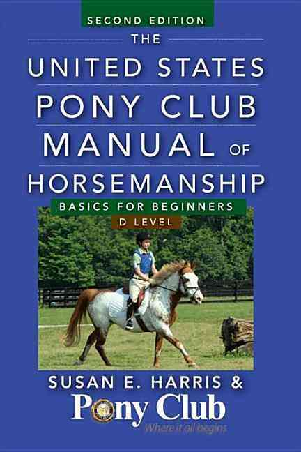 The United States Pony Club Manual of Horsemanship: Basics for Beginners / D Level (Paperback)