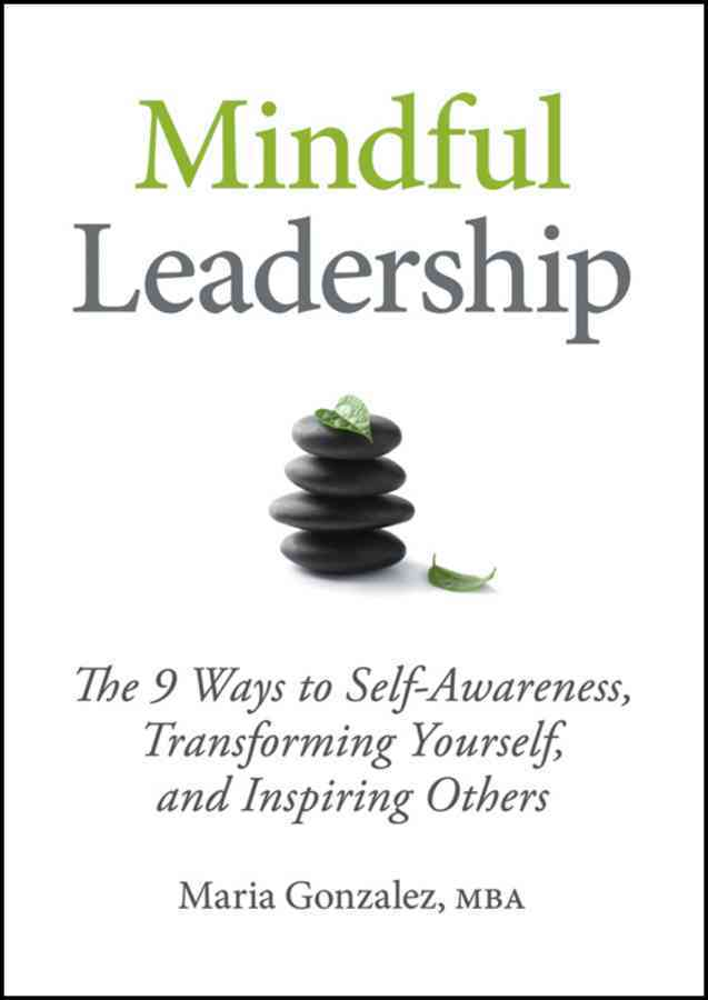 Mindful Leadership: The 9 Ways to Self-Awareness, Transforming Yourself, and Inspiring Others (Hardcover)
