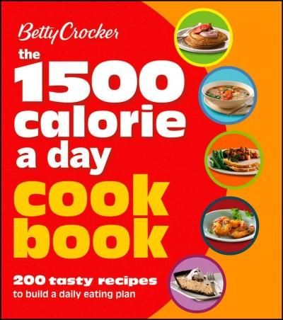 Betty Crocker The 1,500 Calorie a Day Cookbook: 200 Tasty Recipes to Build a Daily Eating Plan (Paperback)