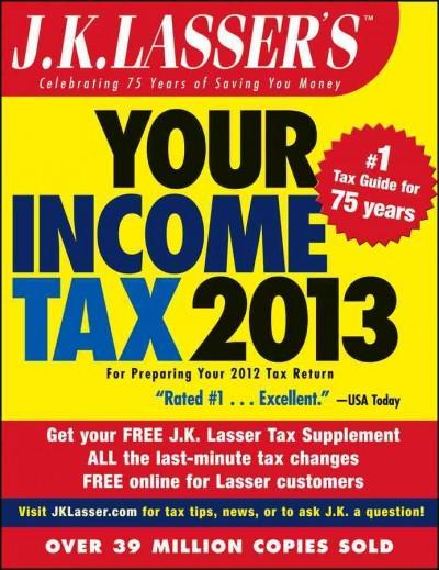 J. K. Lasser's Your Income Tax 2013: For Preparing Your 2012 Tax Return (Paperback)