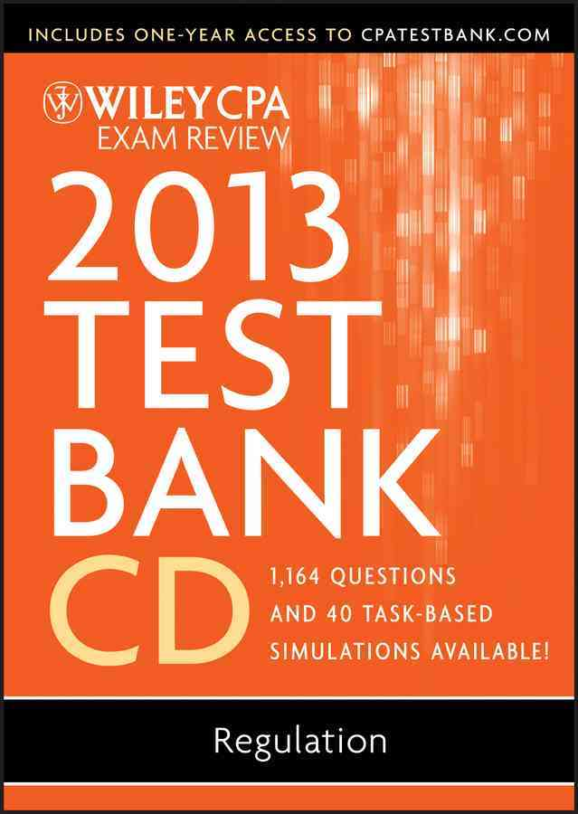 Wiley CPA Exam Review Test Bank 2013: 1,164 Questions and 40 Taks-Based Simulations Available!: Regulation (CD-ROM)