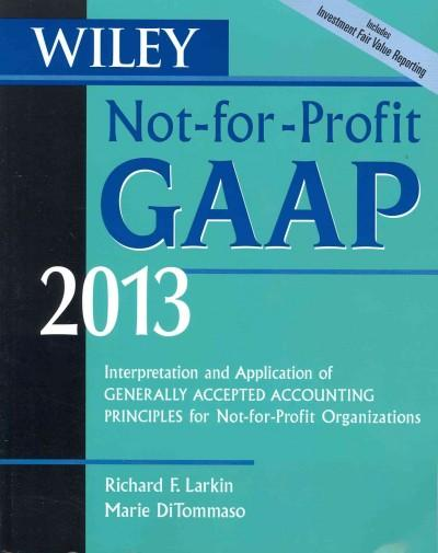Wiley Not-for-Profit GAAP 2013: Interpretation and Application of Generally Accepted Accounting Principles for No... (Paperback)