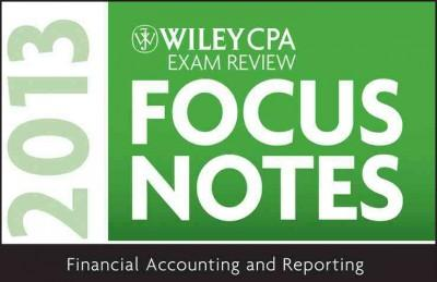 Wiley CPA Exam Review 2013 Focus Notes: Financial Accounting and Reporting (Spiral bound)
