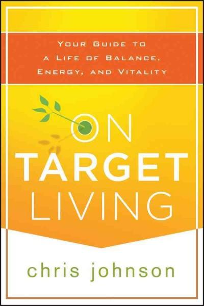 On Target Living: Your Guide to a Life of Balance, Energy, and Vitality (Paperback)