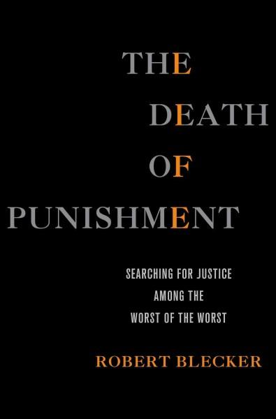 The Death of Punishment: Searching for Justice Among the Worst of the Worst (Hardcover)