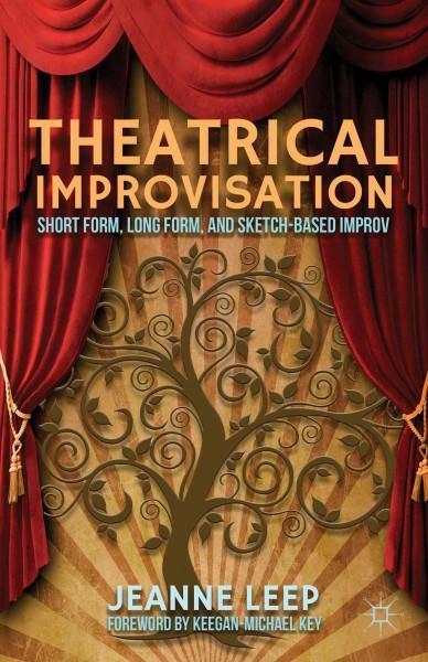 Theatrical Improvisation: Short Form, Long Form, and Sketch-Based Improv (Paperback)