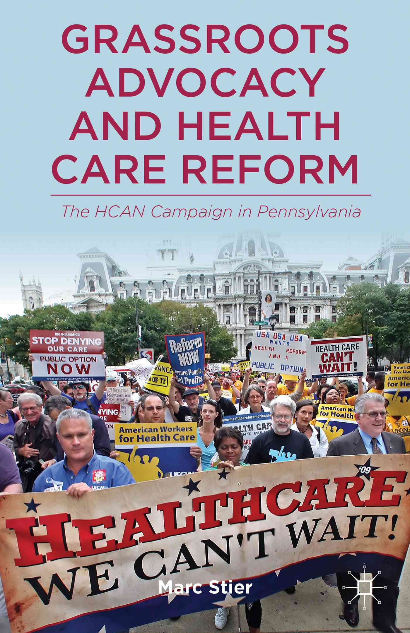 Grassroots Advocacy and Health Care Reform: The HCAN Campaign in Pennsylvania (Hardcover)