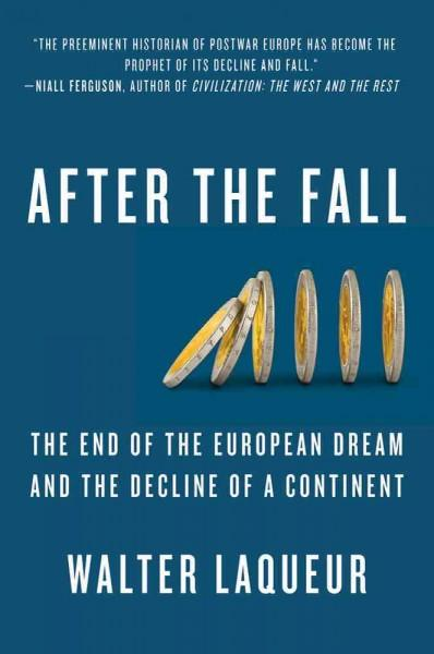 After The Fall: The End of the European Dream and the Decline of a Continent (Hardcover)