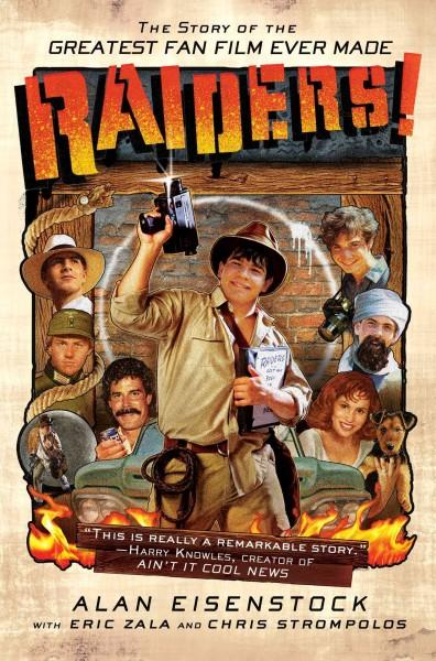 Raiders!: The Story of the Greatest Fan Film Ever Made (Hardcover)