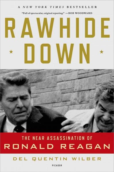 Rawhide Down: The Near Assassination of Ronald Reagan (Paperback)