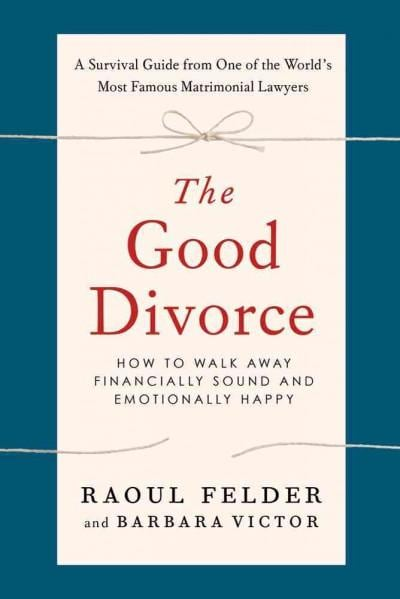 The Good Divorce: How to Walk Away Financially Sound and Emotionally Happy (Paperback)
