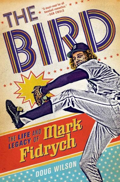 The Bird: The Life and Legacy of Mark Fidrych (Hardcover)