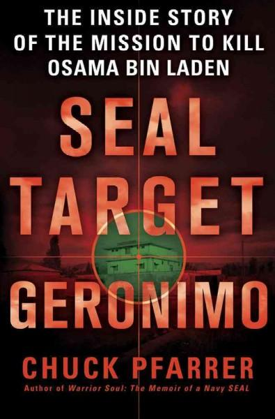 Seal Target Geronimo: The Inside Story of the Mission to Kill Osama Bin Laden (Hardcover)