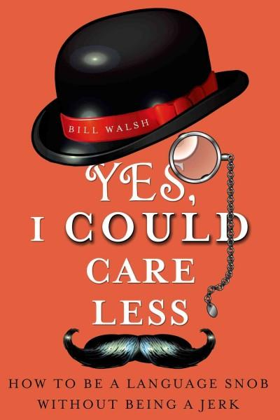 Yes, I Could Care Less: How to Be a Language Snob Without Being a Jerk (Paperback)