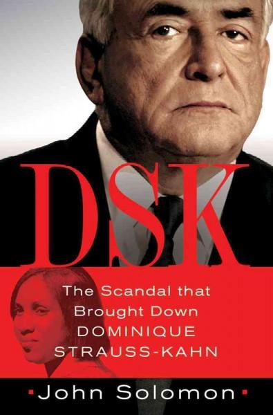 DSK: The Scandal That Brought Down Dominique Strauss-Kahn (Hardcover)