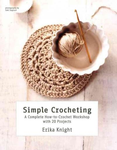 Simple Crocheting: A Complete How-to-Crochet Workshop With 20 Projects (Paperback)