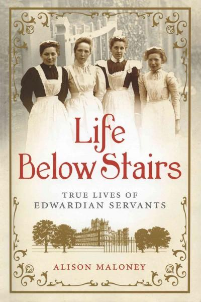 Life Below Stairs: True Lives of Edwardian Servants (Hardcover)
