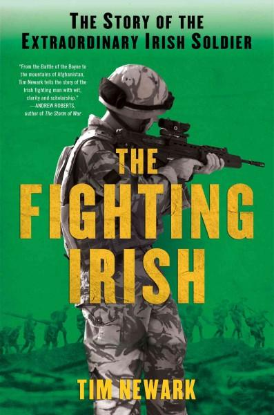 The Fighting Irish: The Story of the Extraordinary Irish Soldier (Hardcover)