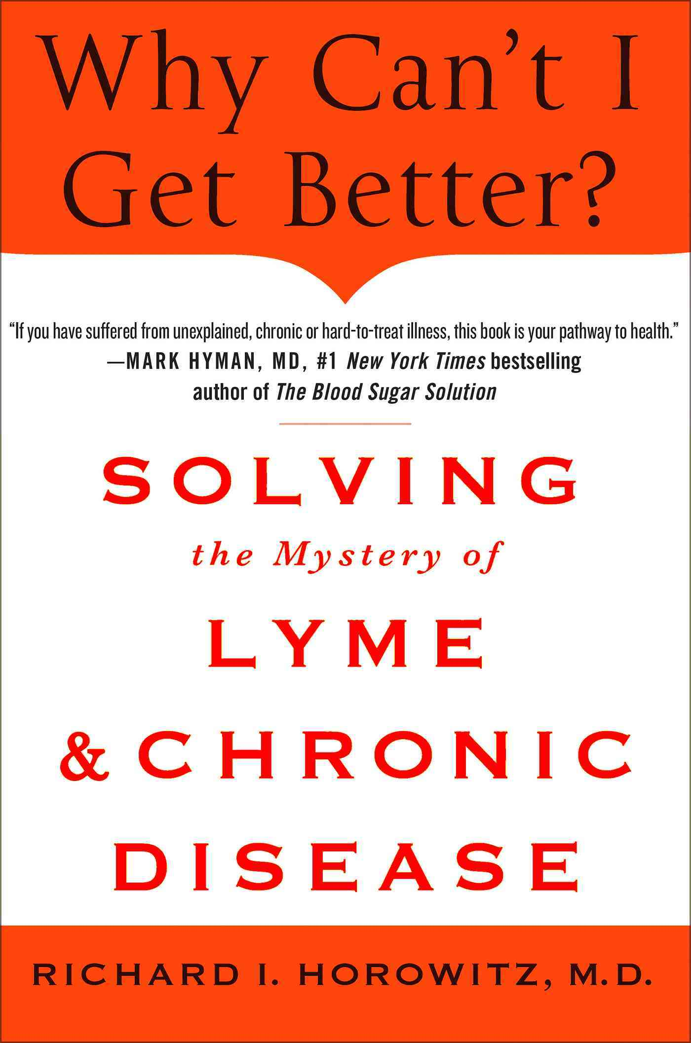 Why Can't I Get Better?: Solving the Mystery of Lyme and Chronic Disease (Hardcover)