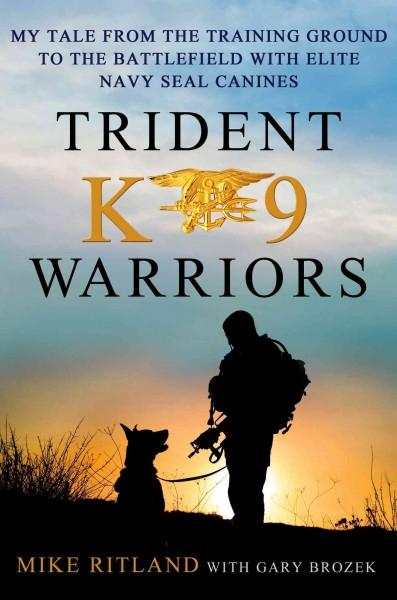 Trident K9 Warriors: My Tale from the Training Ground to the Battlefield With Elite Navy Seal Canines (Hardcover) - Thumbnail 0