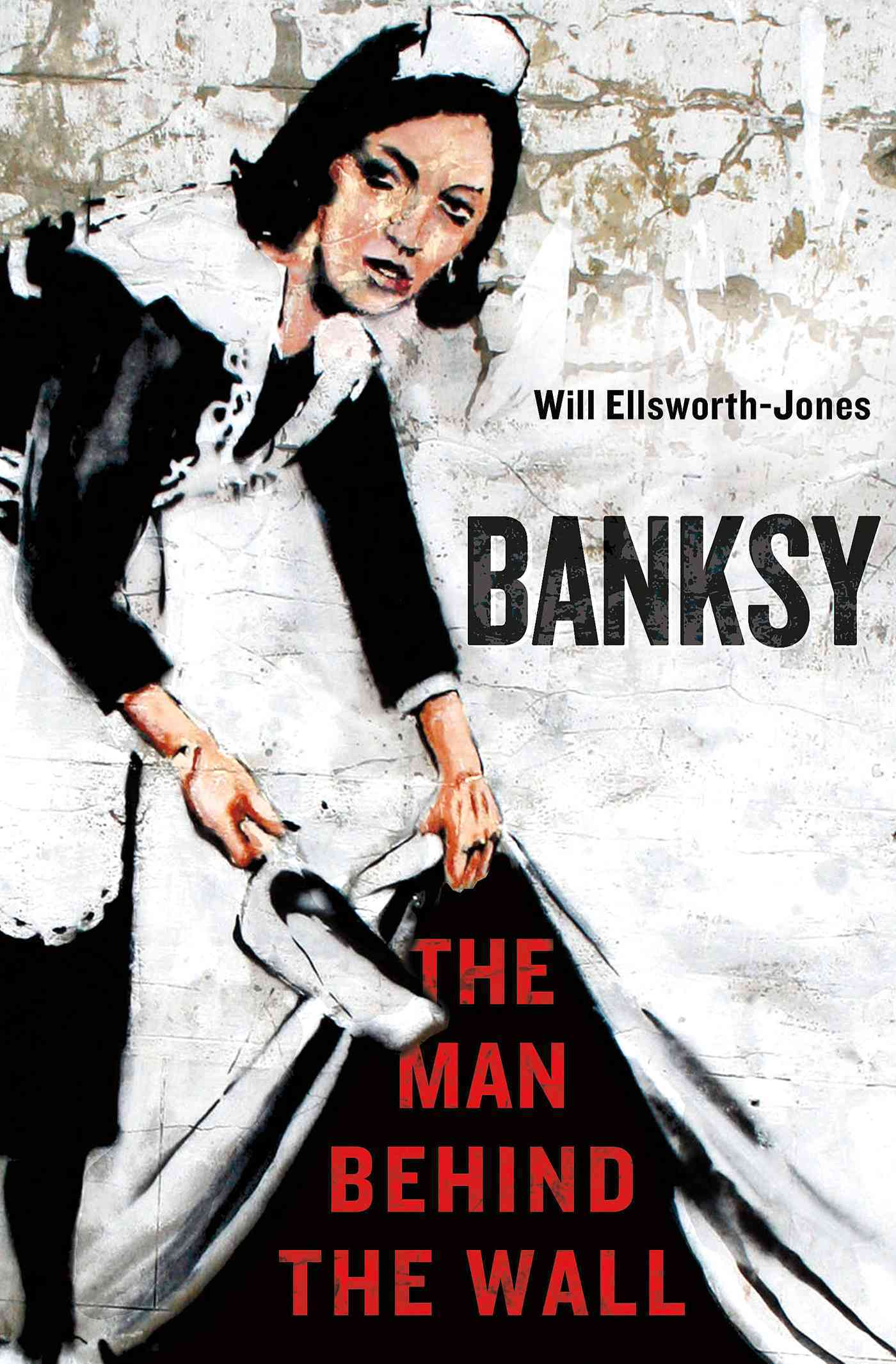 Banksy: The Man Behind the Wall (Hardcover)
