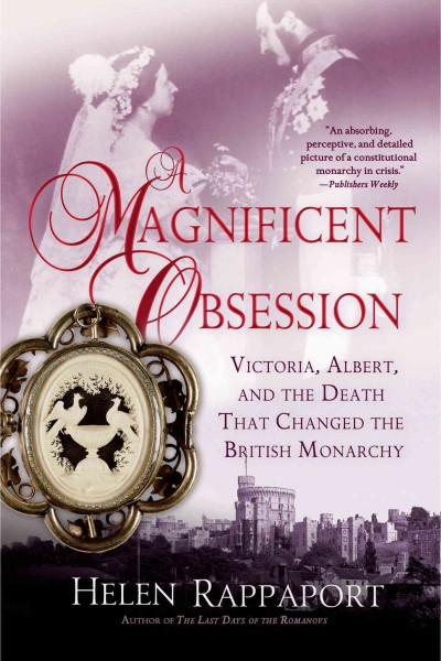 A Magnificent Obsession: Victoria, Albert, and the Death That Changed the British Monarchy (Paperback)