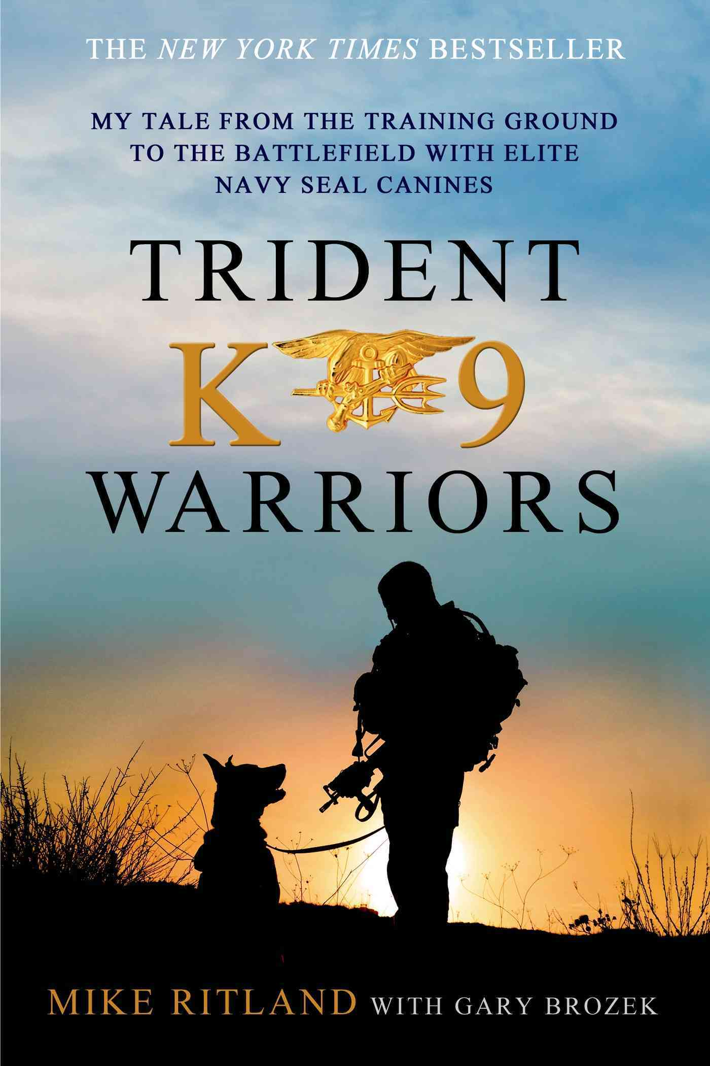 Trident K9 Warriors: My Tale from the Training Ground to the Battlefield With Elite Navy Seal Canines (Paperback)