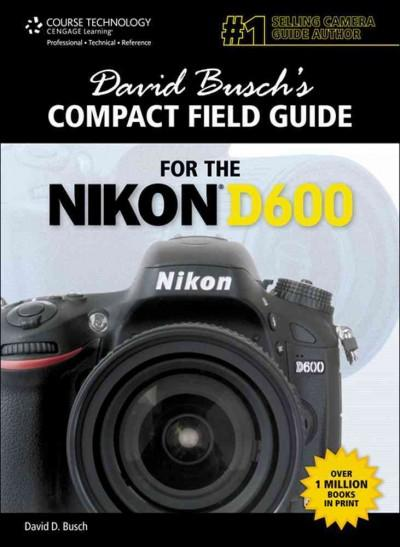 David Busch's Compact Field Guide for the Nikon D600 (Paperback)