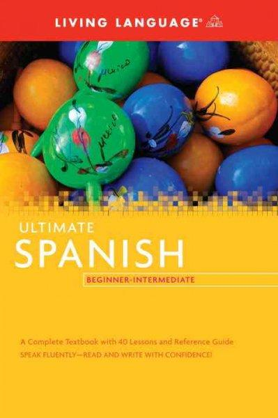 Living Language Ultimate Spanish Beginner-Intermediate (Paperback)