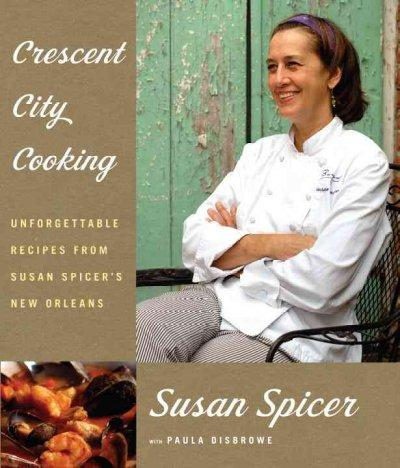 Crescent City Cooking: Unforgettable Recipes from Susan Spicer's New Orleans (Hardcover)
