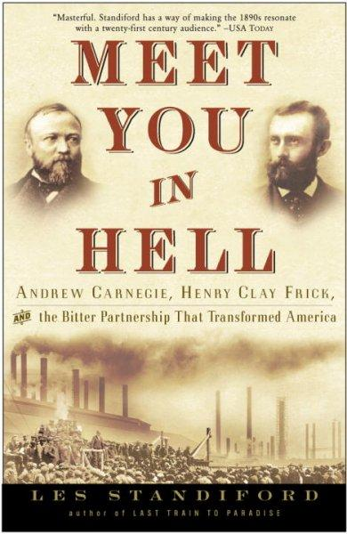 Meet You in Hell: Andrew Carnegie, Henry Clay Frick, and the Bitter Partnership That Transformed America (Paperback)