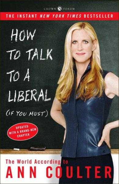 How to Talk to a Liberal If You Must: The World According to Ann Coulter (Paperback)