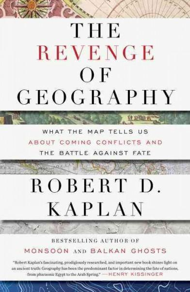 The Revenge of Geography: What the Map Tells Us About Coming Conflicts and the Battle Against Fate (Hardcover)