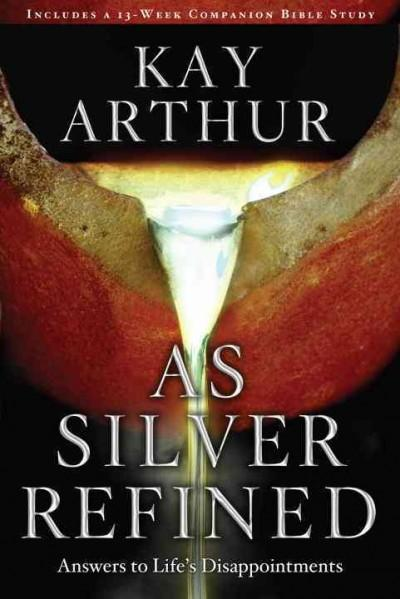 As Silver Refined: Answers to Life's Disappointments (Paperback)
