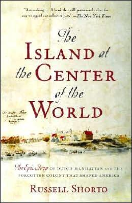 The Island At The Center Of The World: The Epic Story Of Dutch Manhattan And The Forgotten Colony That Shaped Ame... (Paperback)