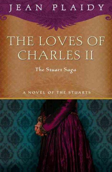 The Loves of Charles II: The Wondering Prince / A Health Unto His Majesty / Here Lies Our Sovereign Lord (Paperback)