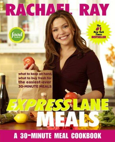 Rachael Ray Express Lane Meals: What to Keep on Hand, What to Buy Fresh for the Easiest-Ever 30-Minute Meals (Paperback)