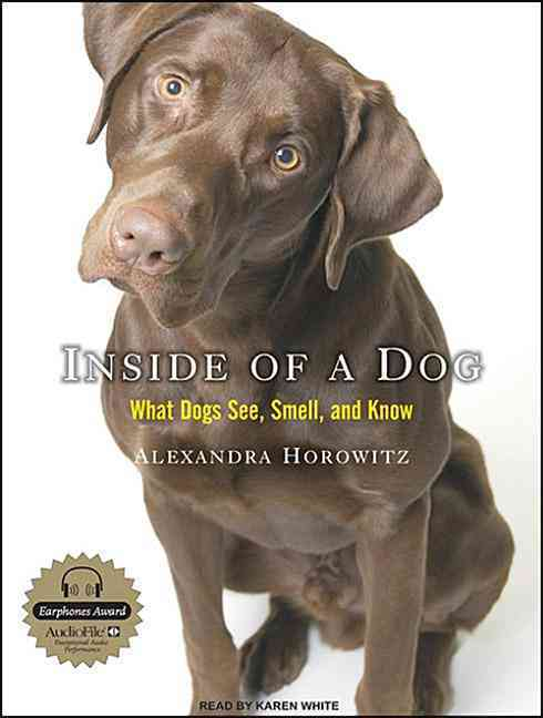 Inside of a Dog: What Dogs See, Smell, and Know (CD-Audio)