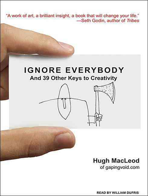 Ignore Everybody: And 39 Other Keys to Creativity (CD-Audio)