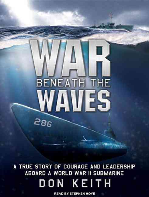 War Beneath the Waves: A True Story of Courage and Leadership Aboard a World War II Submarine (CD-Audio)