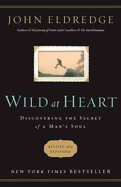 Wild at Heart: Discovering the Secret of a Man's Soul (Paperback)