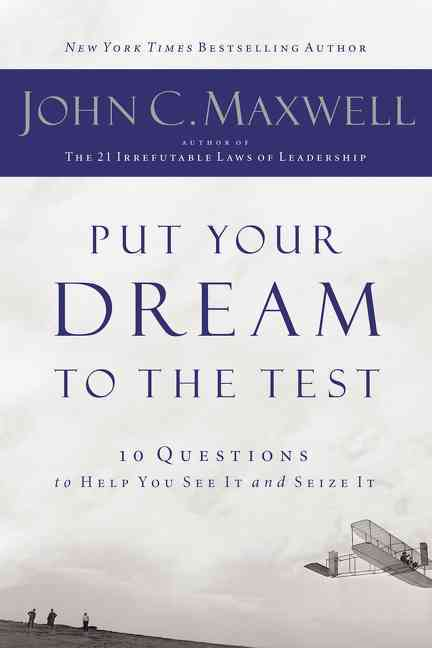 Put Your Dream to the Test: 10 Questions That Will Help You See It and Seize It (Paperback)