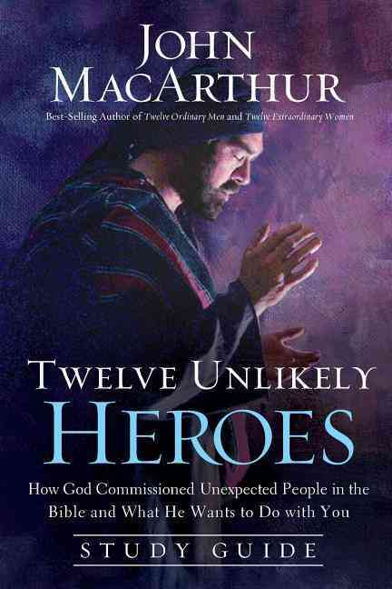 Twelve Unlikely Heroes: How God Commissioned Unexpected People in the Bible and What He Wants to Do with You (Paperback)